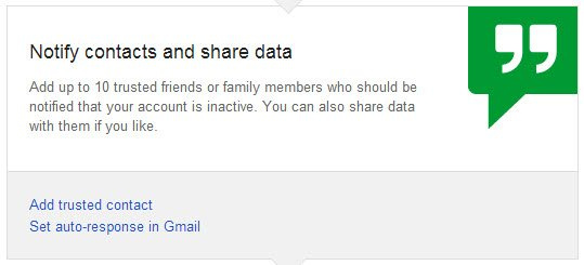 Add up to 10 trusted friends or family members who should be notified that your account is inactive.