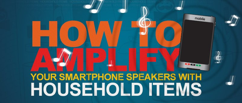 How to Amplify Your Smartphone Speakers with Household Items (Infographics)