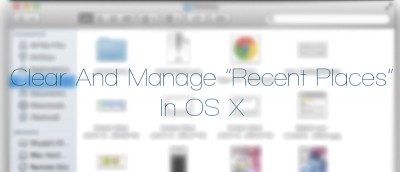 "How to Clear and Manage ""Recent Places"" In OS X"