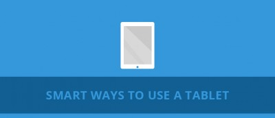 Smart Ways to Use a Tablet