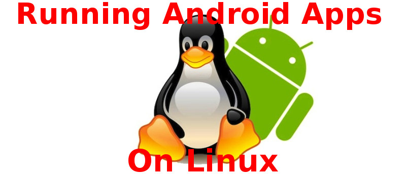 Running Android Apps on Linux