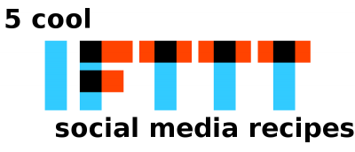 5 Cool IFTTT Recipes to Automate Your Social Life