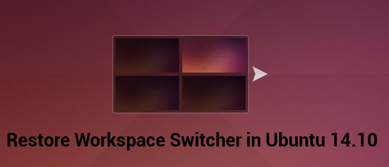 How to Restore Workspace in Ubuntu 14.10 [Quick Tips]