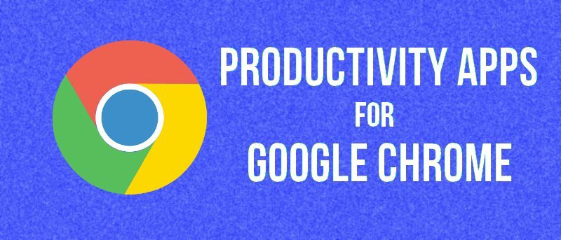 5 Chrome Apps to Maximize Your Productivity - Make Tech Easier