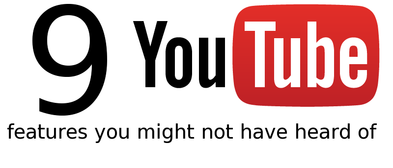 9 YouTube Features You Probably Haven't Heard of