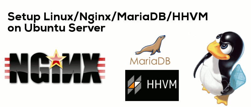 How to Set Up LEMH (Linux, Nginx, MariaDB, HHVM) Stack in Ubuntu Server
