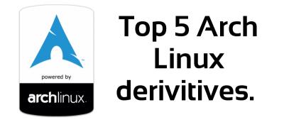 Top 5 Arch Linux Derivatives