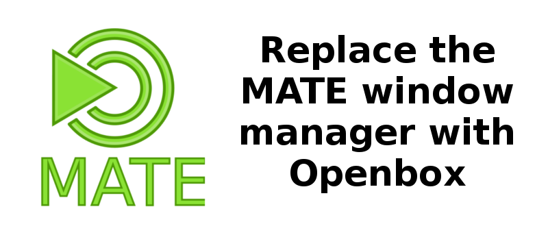 How to Replace Mate's Default Window Manager with Openbox