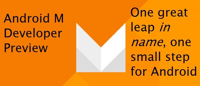 Android M Developer Preview: Features and Review