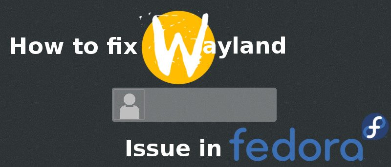 How to Fix Wayland GDM Issue in Fedora 22
