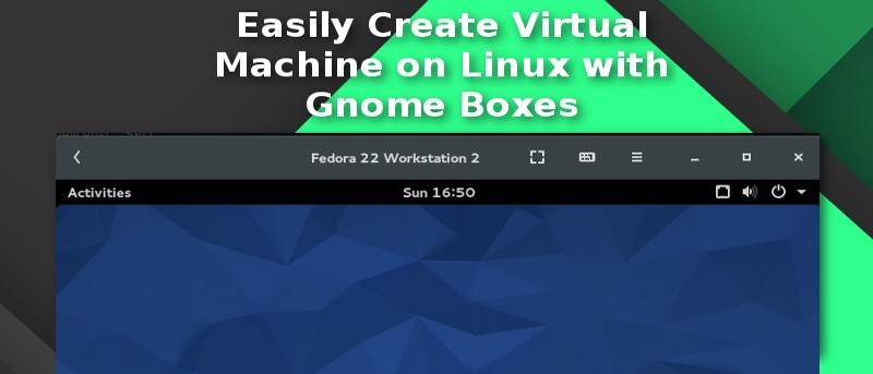 Easily Create a Virtual Machine on Linux with Gnome Boxes