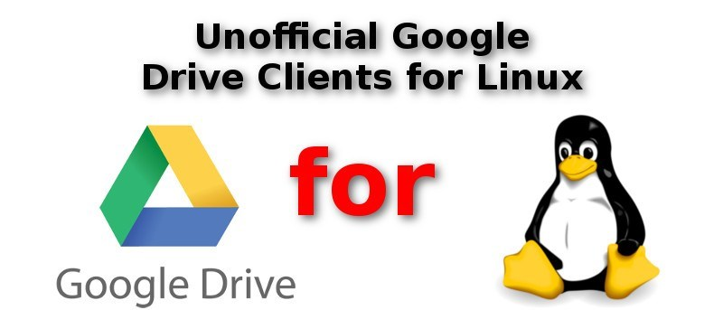 4 Unofficial Google Drive Clients for Linux