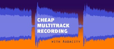 Making Multi-Track Music with Audacity
