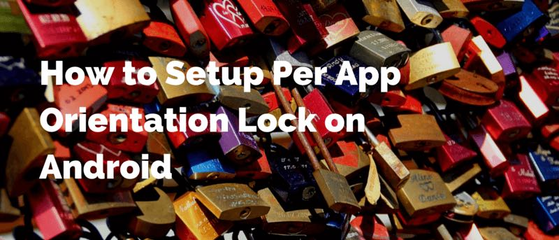 How to Setup Per App Orientation Lock on Android