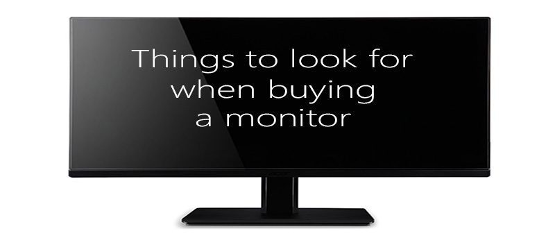 Buying a Monitor: What To Look For