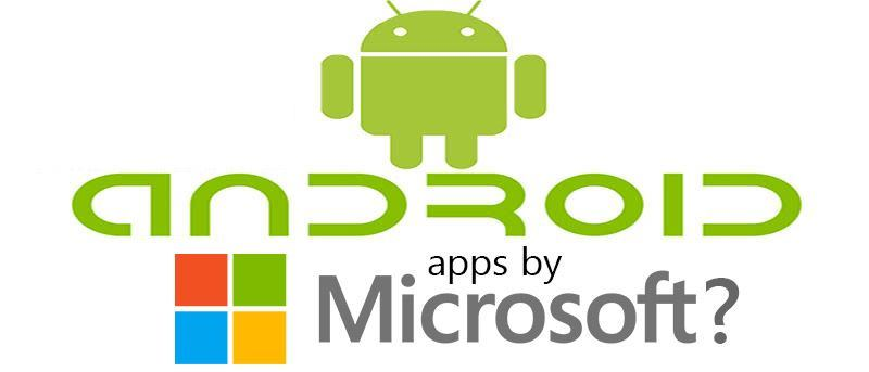 Microsoft's Android Apps: What's Good, What's Not, and Why?