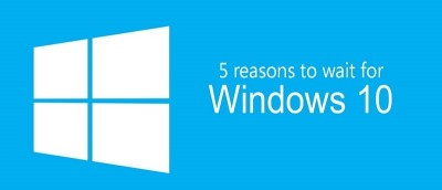 5 Reasons Why You Should Hold Back Your Upgrade to Windows 10