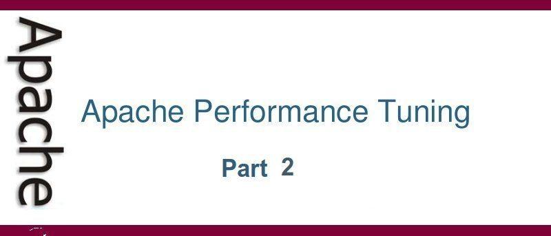Optimizing Apache Performance Part 2
