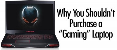 Why You Shouldn't Purchase a Gaming Laptop