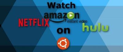 How to Watch Netflix, Hulu, and Amazon Prime on Ubuntu