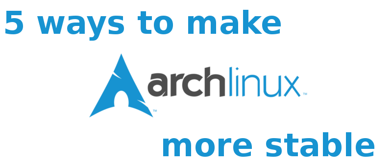 5 Ways to Make Arch Linux More Stable - Make Tech Easier