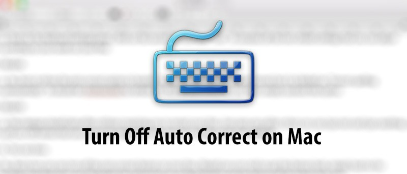 How to Turn Off Autocorrect on Your Mac
