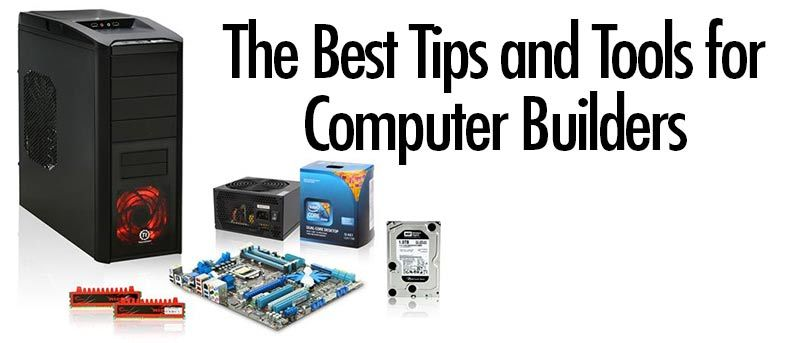 The Best Tips and Tools for Computer Builders