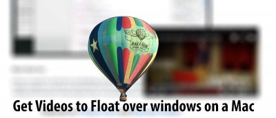 How to Get Videos to Float Over Existing Windows on a Mac
