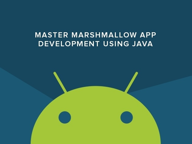 Master Marshmallow App Development Using Java
