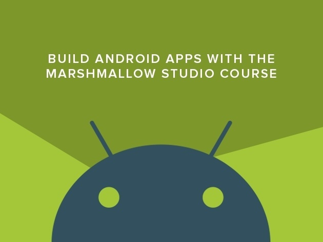 Build Android Apps with the Marshmallow Studio Course