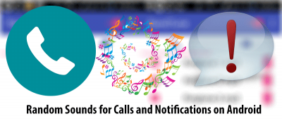 How to Make Your Android Device Play Random Sounds for Calls and Notifications