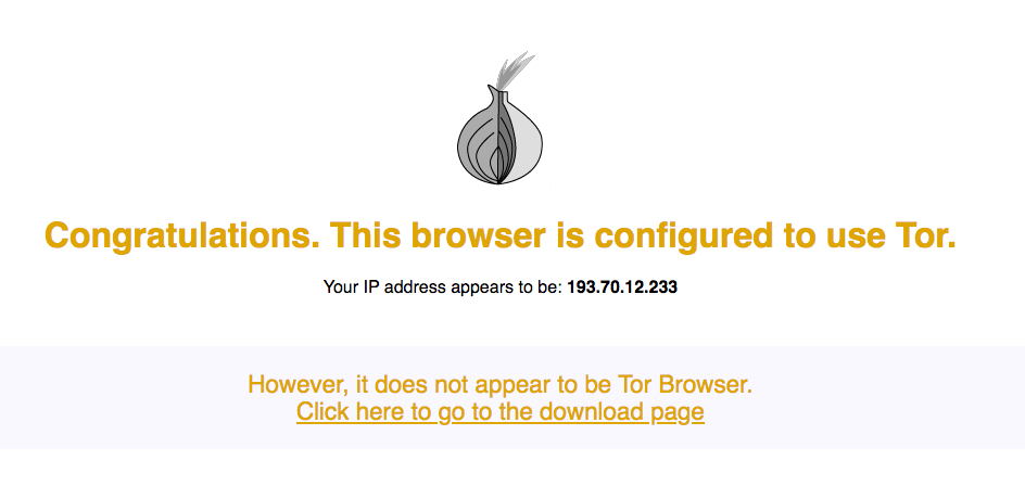 Head over to the Tor website, and check whether you're using the Tor network.
